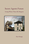 Secret Agents Future: Going Where There Be Dragons (2014)